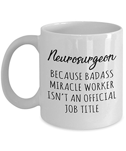 Gift for Neurosurgeon - Badass Miracle Worker isn't Official Job Title Funny Novelty Gag Gift Idea for Men Women Friends Colleague Coworker Party Birthday Christmas Present 11oz Coffee Mug Humorous