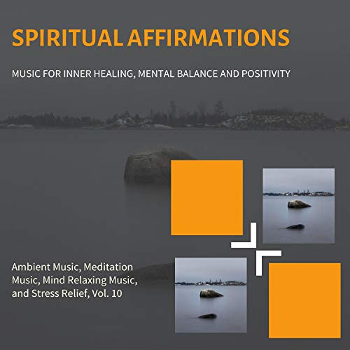 Spiritual Affirmations (Music For Inner Healing, Mental Balance And