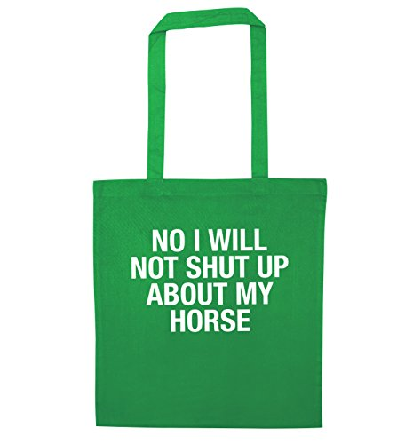 No I will not shut up about my horse tote bag Green