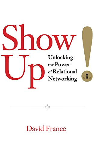 Show Up: Unlocking the Power of Relational Networking