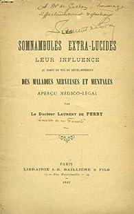 Les somnambules extra-lucides. par Laurent de Perry