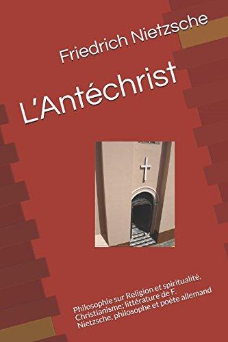 L'Antéchrist: Philosophie sur Religion et spiritualité, Christianisme; littérature de F. Nietzsche, philosophe et poète allemand (French Edition)