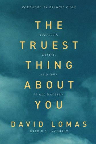 The Truest Thing about You: Identity, Desire, and Why It All Matters PDF