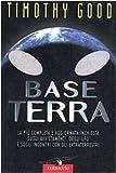 Base terra : la più completa e aggiornata inchiesta sugli avvistamenti degli UFO e sugli incontri con gli extraterrestri