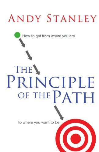 """The Principle of the Path - How to Get from Where You Are to Where You Want to Be"" av Andy Stanley"