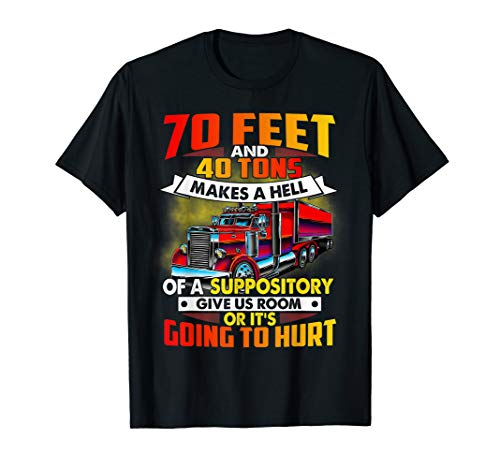 70 Feet 40 Tons Makes Hell of Suppository Truck Driver Shirt - 10 Suppositories