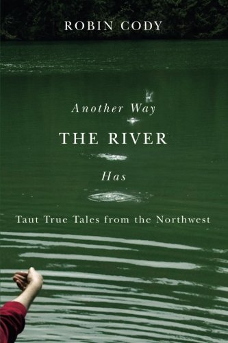 Another Way the River Has: Taut True Tales from the Northwest (Northwest Readers)