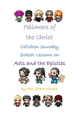 Followers of the Christ: Children Sunday School Lessons from Acts and the Epistles by [Wilson, Rev. Stephen R.]