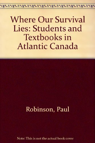 Where our survival lies: Students and textbooks in Atlantic Canada (Occasional paper - Dalhousie University Libraries and Dalhousie University School of Library Service ; no. 22)