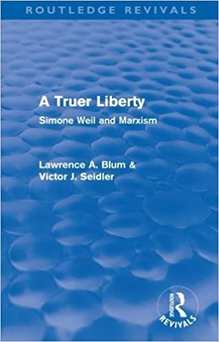 A Truer Liberty (Routledge Revivals): Simone Weil and Marxism by Laurence A. Blum (2009-10-09)