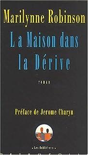 La maison dans la dérive : roman, Robinson, Marilynne