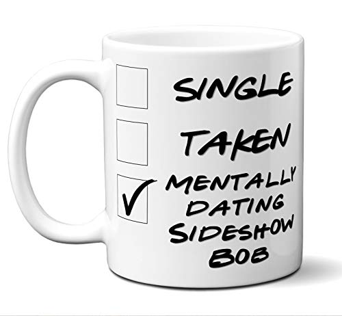 Funny Sideshow Bob Mug. Single, Taken, Mentally Dating Coffee, Tea Cup. Perfect Novelty Gift Idea for Any Fan, Lover. Women, Men Boys, Girls. Birthday, Christmas 11 ounces.