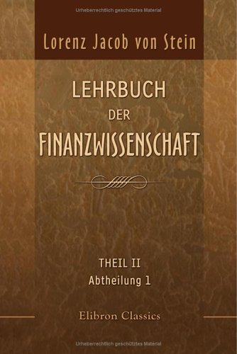 Lehrbuch der Finanzwissenschaft: Theil 2. Abtheilung 1 (German Edition)