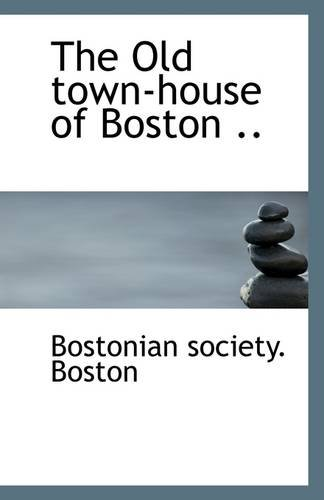 Read Online The Old town-house of Boston .. PDF