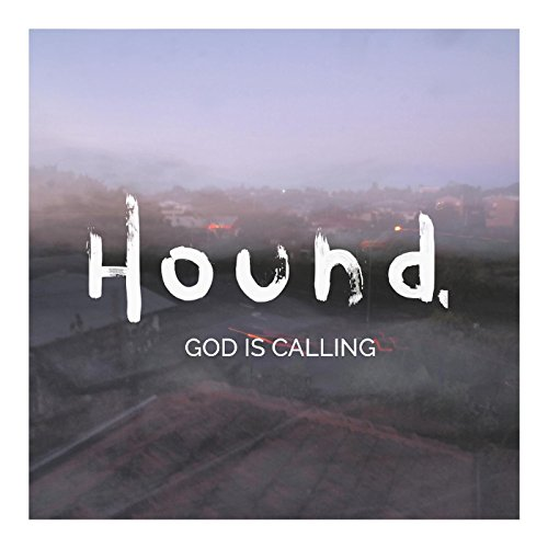 God Is Calling - Hounds Calling