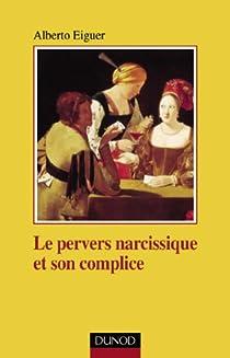 Le pervers narcissique et son complice par Eiguer