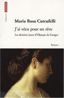 J'ai vécu pour un rêve : les derniers jours d'Olympe de Gouges, Cutrufelli, Maria Rosa