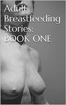 adult breastfeeding erotic stories