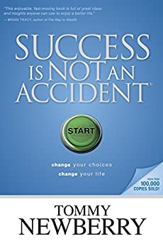 Success Is Not an Accident: Change Your Choices; Change Your Life by [Newberry, Tommy]