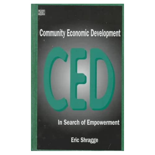 Community Economic Development: In Search of Empowerment and Alternatives Eric Shragge