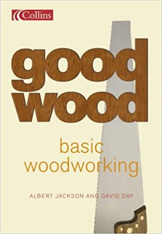 Basic Woodworking : What Every First-Time Woodworker requirements to Know (Collins Good Wood): Albert Jackson, David Day: 9780007129492: Amazon.com: Books