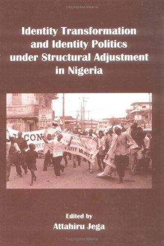 Identity Transformation and Identity Politics under Structural Adjustment in Nigeria pdf epub