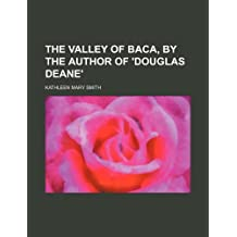 The valley of Baca, by the author of 'Douglas Deane'