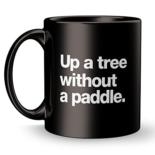 Malapropism Averism Maxim Mug - Up A Tree Without A Paddle - Super Cool Funny and Inspirational Gifts 11 oz ounce White Ceramic Tea Cup - Ultimate Travel Gear Novelty - Day Just Kid Another Sunglasses