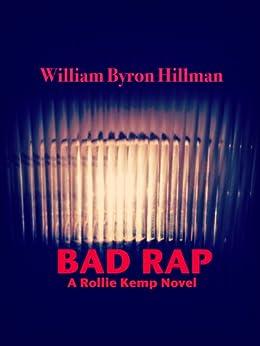 BAD RAP (A Rollie Kemp Novel Book 4) by [Hillman, William Byron]