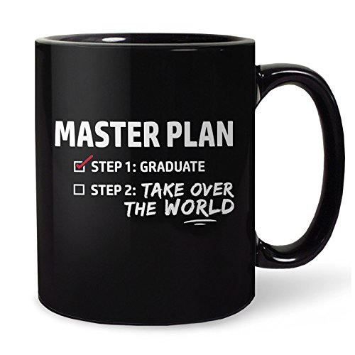 Funny Graduation Gift Mug - 2017 Graduate Gift for Grad - College or High School Graduation Gift Idea for Him or Her - Master Plan: Step One Graduate, Two Take Over the World (11oz Black Coffee Cup)