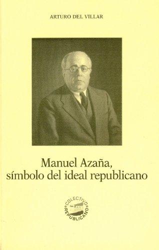 Descargar Libro Manuel Azaña, Símbolo Del Ideal Republicano Arturo Del Villar
