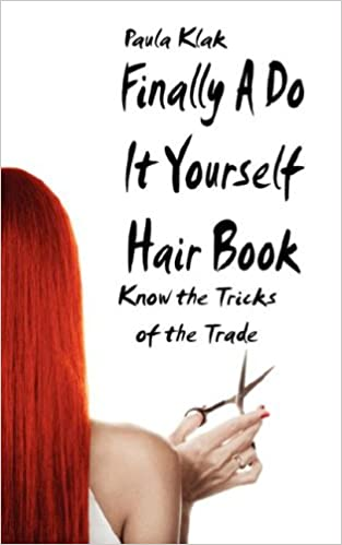 Finally a do it yourself hair book know the tricks of the trade finally a do it yourself hair book know the tricks of the trade paula klak 9781595268761 amazon books solutioingenieria Choice Image