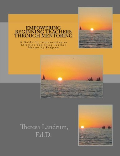 Empowering Beginning Teachers Through Mentoring: A Guide for Implementing an Effective Beginning Teacher Mentoring Program