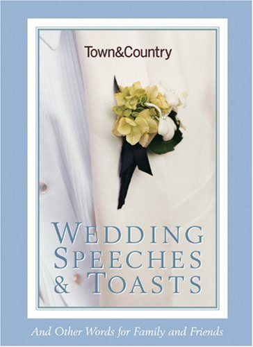 Town & Country Wedding Speeches & Toasts: And Other Words for Family and Friends (Town and Country)