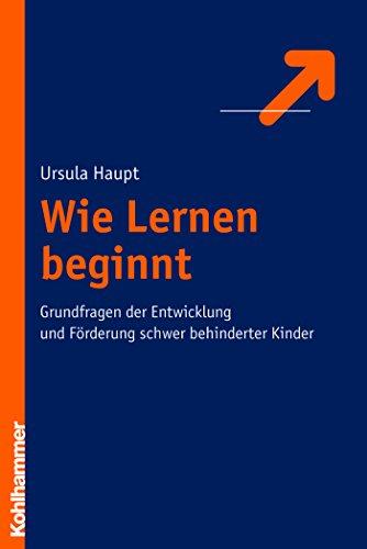 Download Wie Lernen beginnt: Grundfragen der Entwicklung und Förderung schwer behinderter Kinder (German Edition) Pdf