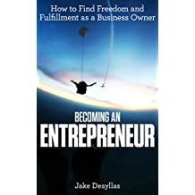Becoming an Entrepreneur: How to Find Freedom and Fulfillment as a Business Owner