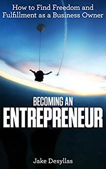 Becoming an Entrepreneur: How to Find Freedom and Fulfillment as a Business Owner by [Desyllas, Jake]