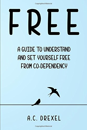 Free: A Guide to Understand and Set Yourself Free from Co-dependency (Selp Help, Codependency, Codependant, Controlling)