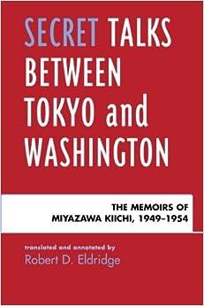 Secret Talks Between Tokyo and Washington: The Memoirs of Miyazawa Kiichi, 1949-1954
