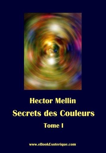 Secrets des Couleurs - Tome 1 Des Métaux, des Pierres, des Fleurs, des Parfums.  [Mellin, Hector] (Tapa Blanda)
