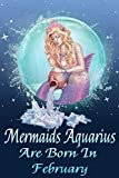 Mermaids Aquarius Are Born In February: Mermaids Aquarius Horoscope Zodiac Journal, Cute Notebook, Best Birthday Gift Idea For Girlfriend, Mother, ... To Do Lists, Notepad, Journal, Funny ...