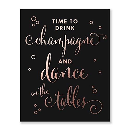 Time To Drink Champagne and Dance on The Tables Black Rose Gold Foil Print Bar Sign Bachelorette Party Wedding Reception 8 inches x 10 inches - Rose C40