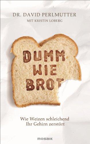 Dumm wie Brot: Wie Weizen schleichend Ihr Gehirn zerstört (German Edition)