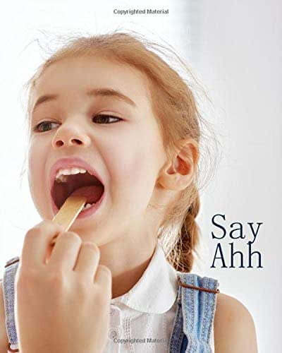 Say Ahh: Medical Journal Keep Your Medical History In One 120 Page 8X10 Inch Book