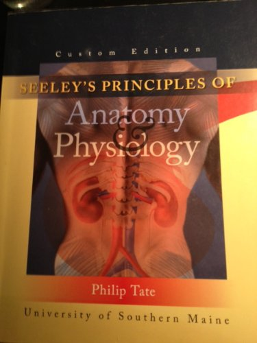 Seeley's Principles of Anatomy & Physiology (Seeley's Principles of Anatomy & Physiology: University of Southern