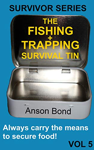 The Fishing and Trapping Survival Tin (Survivor Series Book 5) by [Bond, Anson]