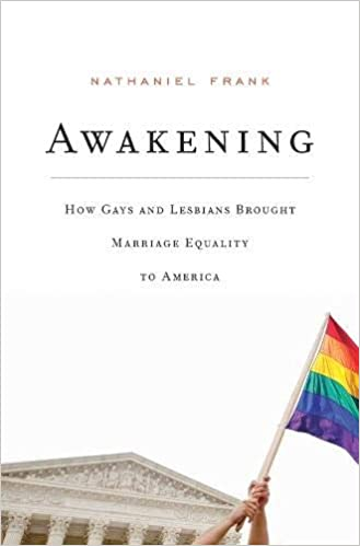Awakening: How Gays and Lesbians Brought Marriage Equality to America:  Frank, Nathaniel: 9780674737228: Amazon.com: Books