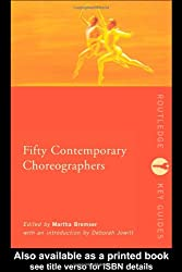 Fifty Contemporary Choreographers: A Reference Guide (Routledge Key Guides)