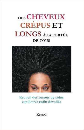 des cheveux crpus et longs la porte de tous recueil des secrets de soins capillaires enfin dvoils french edition kenoa 9791092022018 amazoncom - Soin Cheveux Crpus Colors