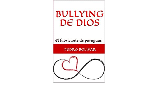 Amazon.com: BULLYING DE DIOS: El fabricante de paraguas (Spanish Edition) eBook: PEDRO BOLIVAR: Kindle Store